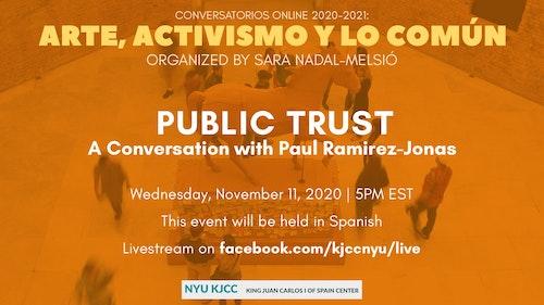 Online Event | Conversatorios Online 2020-2021: Arte, Activismo y Lo Común Organized by Sara Nadal-Melsió | Public Trust: A Conversation with Paul Ramirez-Jonas