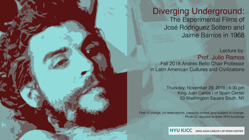 Andrés Bello Chair Professor Julio Ramos 2nd Public Lecture | Diverging Underground: The Experimental Films of José Rodríguez Soltero and Jaime Barrios in 1968